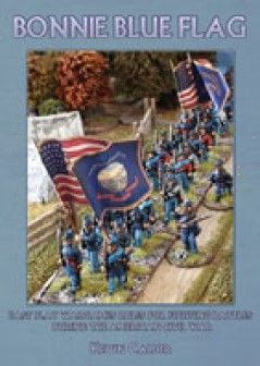 Bonnie Blue Flag: Fast Play Wargame Rules for Fighting Battles During the ACW