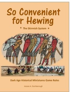 So Convenient for Hewing: The Skirmish System – Dark Age Historical Miniatures Game Rules