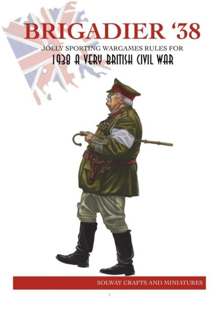 Brigadier '38 Jolly Sporting Wargame Rules for A Very British Civil War
