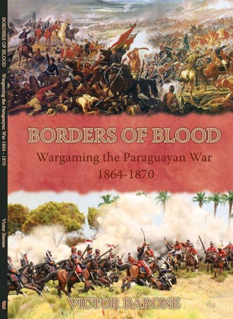 Borders of Blood: Wargaming the Paraguayan War 1864 -1870